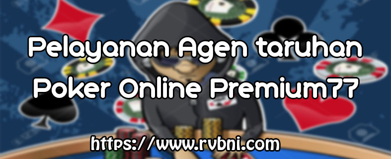 Pelayanan Agen Poker Online Premium77
