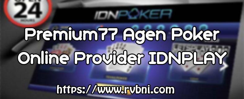 Premium77 Agen Poker Online Provider IDNPLAY