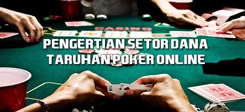 Pengertian Setor Dana Taruhan Poker Online