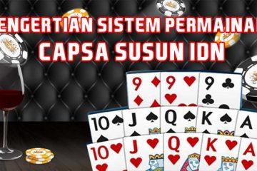 Pengertian Sistem Permainan Capsa Susun IDN